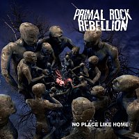 Primal Rock Rebellion – No Place Like Home