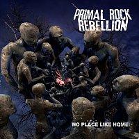 Primal Rock Rebellion – No Place Like Home