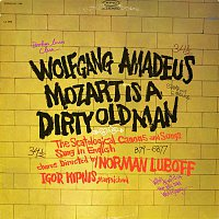Igor Kipnis, The Norman Luboff Choir, Wolfgang Amadeus Mozart, Norman Luboff, Thomas Z. Shepard – Wolfgang Amadeus Mozart Is a Dirty Old Man (The Scatological Canons and Songs Sung In English)