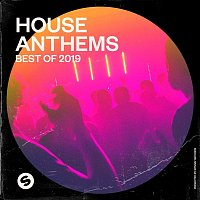 Various Artists.. – House Anthems: Best of 2019 (Presented by Spinnin' Records)