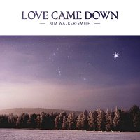 Kim Walker-Smith – Love Came Down