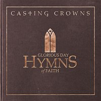 Casting Crowns – Glorious Day: Hymns of Faith