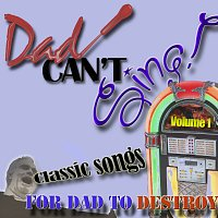 Různí interpreti – Dad Can't Sing! Classic Songs For Dad To Destroy  - Volume 1