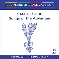 Sara Macliver, Queensland Symphony Orchestra, Brett Kelly – Canteloube: Songs Of The Auvergne [1000 Years Of Classical Music, Vol. 82]