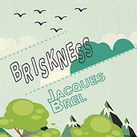 Jacques Brel – Briskness