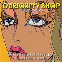 Různí interpreti – Curiosity Shop, Volume 1: A Collection Of Rare Aural Antiquities And Objet D'art From The British Isles, 1968-1971
