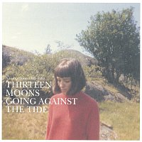 Thirteen Moons – Going Against The Tide - A Compilation [1985 - 1993]