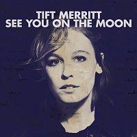 Tift Merritt – See You On The Moon [Digital eBooklet]