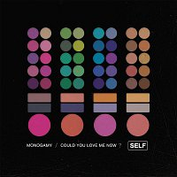 Self – Monogamy/Could You Love Me Now?
