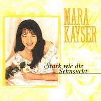 Mara Kayser – Stark Wie Die Sehnsucht