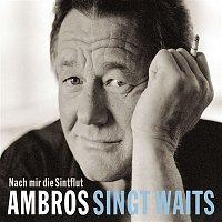 Wolfgang Ambros – Ambros singt Waits - Nach mir die Sintflut