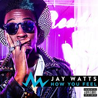 Jay Watts – How You Feel