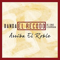 Banda El Recodo De Cruz Lizárraga – Arriba El Roble