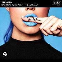 Tujamo – Say What You Wanna (The Remixes)