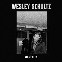 Wesley Schultz – Vignettes