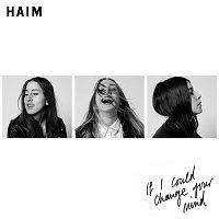 Haim – If I Could Change Your Mind