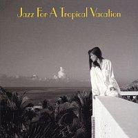 Různí interpreti – Jazz For A Tropical Vacation