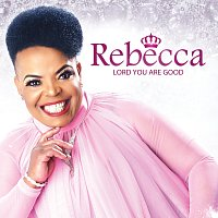 Rebecca Malope – Lord You Are Good