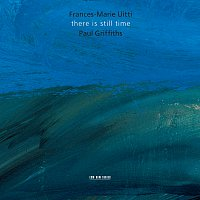 Frances-Marie Uitti, Paul Griffiths – There Is Still Time