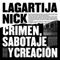 Lagartija Nick – Crimen, Sabotaje Y Creación