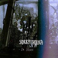 Sorry Holka – Za Stěnou
