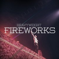 HeavyWeight – Fireworks