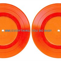 BM – Everything You Do Baby
