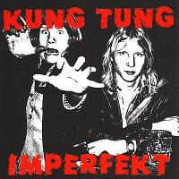 Kung Tung – Imperfekt