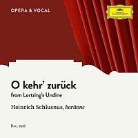 Heinrich Schlusnus, Choir, Orchestra – Lortzing: O kehr' zuruck
