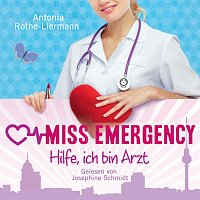 Josephine Schmidt – Antonia Rothe-Liermann: Miss Emergency - Hilfe, ich bin Arzt