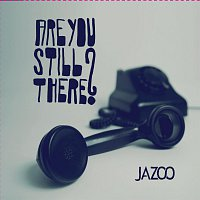 JAZOO – Are You Still There?