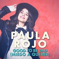 Paula Rojo – Good To Be Bad [Miedo A Querer]