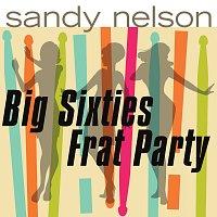 Sandy Nelson – Big Sixties Frat Party!!!