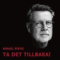 Mikael Wiehe – Ta det tillbaka!