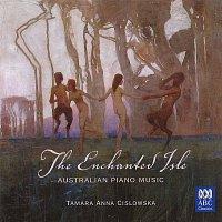 Tamara-Anna Cislowska – The Enchanted Isle: Australian Piano Music