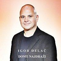 Igor Delac – Dome Najdrazi