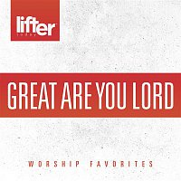 Casting Crowns – Great Are You Lord: Worship Favorites
