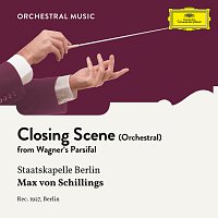 Staatskapelle Berlin, Max von Schillings – Wagner: Parsifal: Closing Scene (Arr. for Orchestra)