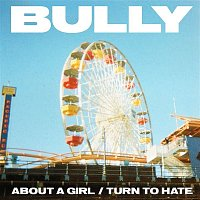 Bully – About A Girl / Turn To Hate