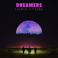 DREAMERS – LAUNCH FLY LAND