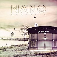 Nano – Hold On (Acoustic)