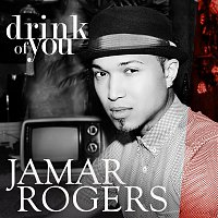 Jamar Rogers – Drink of You