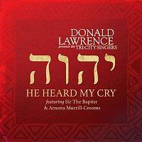 Donald Lawrence, The Tri-City Singers, Sir The Baptist, Arnetta Murrill-Crooms – He Heard My Cry (feat. Sir The Baptist & Arnetta Murrill-Crooms)