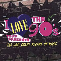 Various Artists.. – I Love The 90's Presents: The Last Great Decade Of Music