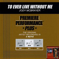 Jody McBrayer – Premiere Performance Plus: To Ever Live Without Me