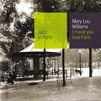 Mary Lou Williams – I Made You Love Paris
