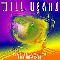 Will Heard – I Better Love You (Remixes)