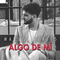 Manuel Cortés – Algo De Mí