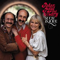 Peter, Paul, Mary – Such Is Love