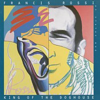Francis Rossi – King Of The Doghouse